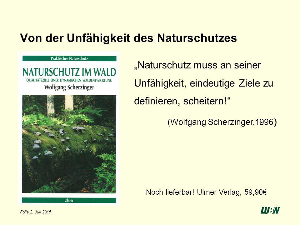 """Von der Unfähigkeit des Naturschutzes """"Naturschutz muss an seiner Unfähigkeit, eindeutige Ziele zu definieren, scheitern!"""" (Wolfgang Scherzinger,1996"""