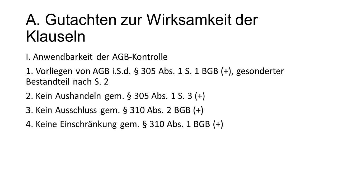 A. Gutachten zur Wirksamkeit der Klauseln I. Anwendbarkeit der AGB‐Kontrolle 1.