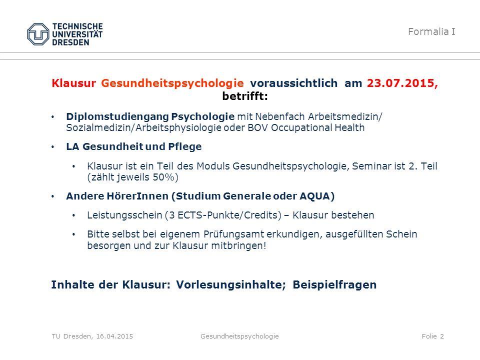 Klausur Gesundheitspsychologie voraussichtlich am 23.07.2015, betrifft: Diplomstudiengang Psychologie mit Nebenfach Arbeitsmedizin/ Sozialmedizin/Arbe