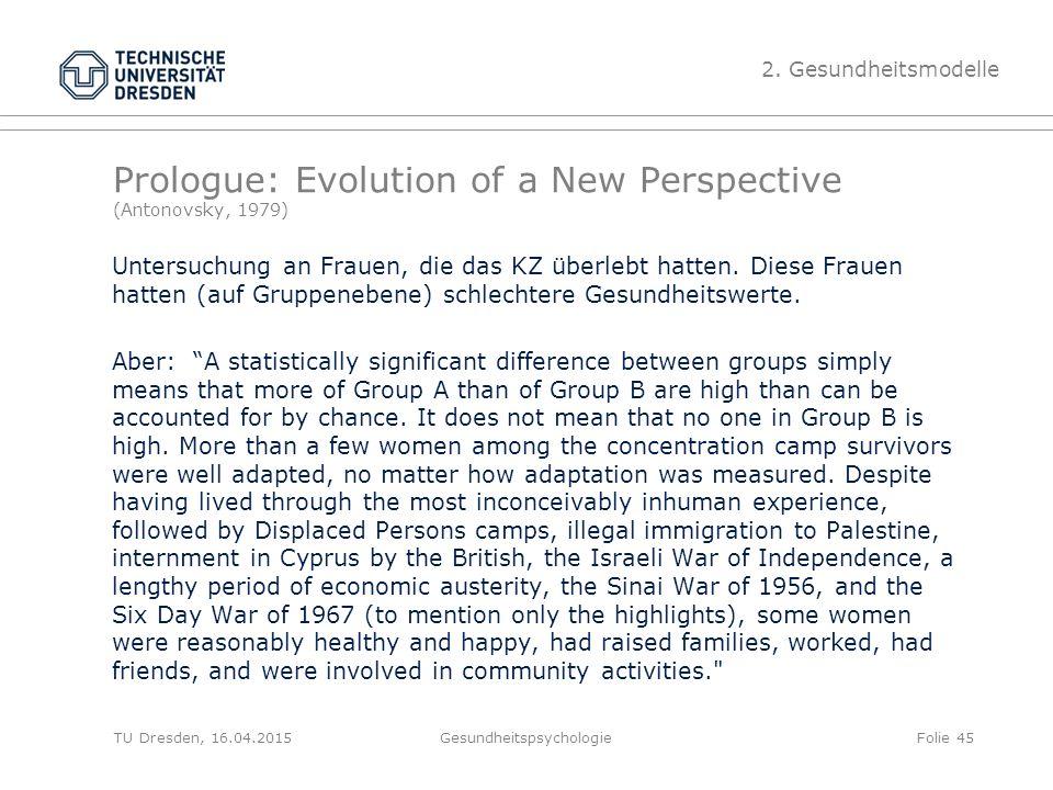 Prologue: Evolution of a New Perspective (Antonovsky, 1979) Untersuchung an Frauen, die das KZ überlebt hatten. Diese Frauen hatten (auf Gruppenebene)