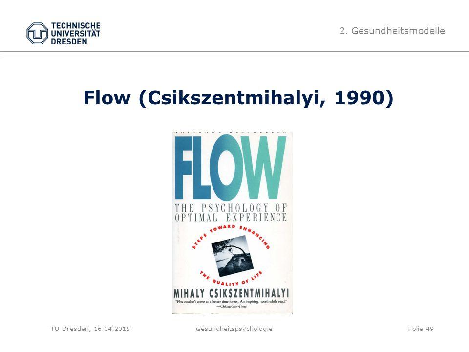 Flow (Csikszentmihalyi, 1990) Gesundheitspsychologie 2. Gesundheitsmodelle Folie 49TU Dresden, 16.04.2015