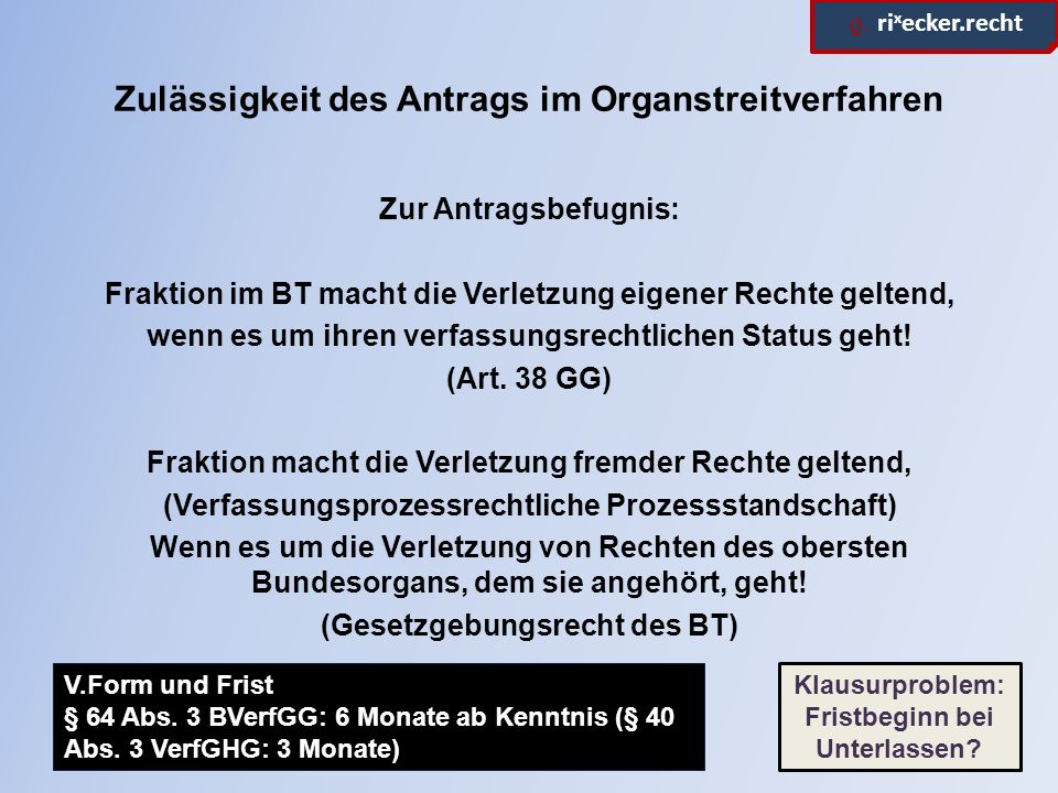 ϱ. ri x ecker.recht Zulässigkeit des Antrags im Organstreitverfahren Zur Antragsbefugnis: Fraktion im BT macht die Verletzung eigener Rechte geltend,
