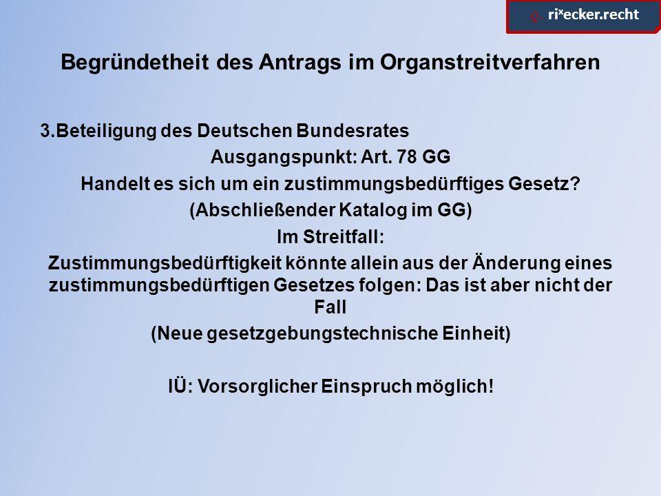 ϱ. ri x ecker.recht Begründetheit des Antrags im Organstreitverfahren 3.Beteiligung des Deutschen Bundesrates Ausgangspunkt: Art. 78 GG Handelt es sic
