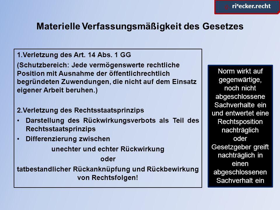 ϱ. ri x ecker.recht Materielle Verfassungsmäßigkeit des Gesetzes 1.Verletzung des Art. 14 Abs. 1 GG (Schutzbereich: Jede vermögenswerte rechtliche Pos