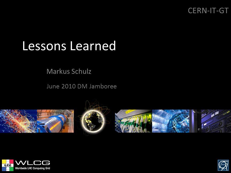 Lessons Learned Markus Schulz CERN-IT-GT June 2010 DM Jamboree