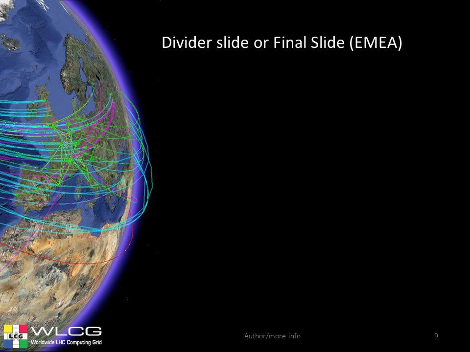 Author/more info Divider slide or Final Slide (EMEA) 9