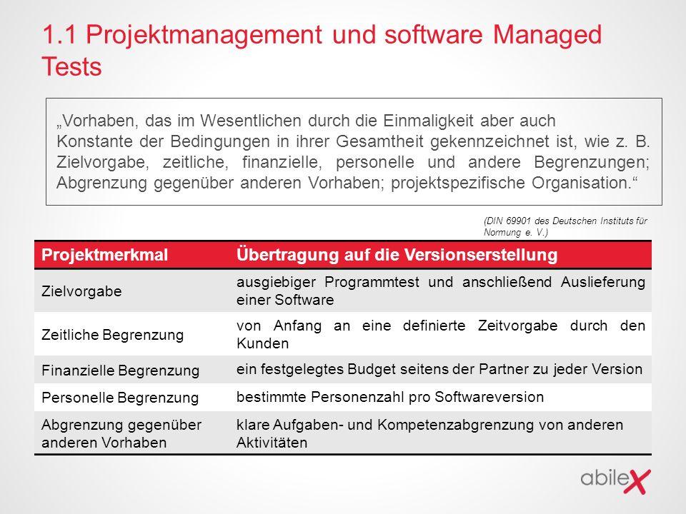 """1.1 Projektmanagement und software Managed Tests """"Vorhaben, das im Wesentlichen durch die Einmaligkeit aber auch Konstante der Bedingungen in ihrer Gesamtheit gekennzeichnet ist, wie z."""