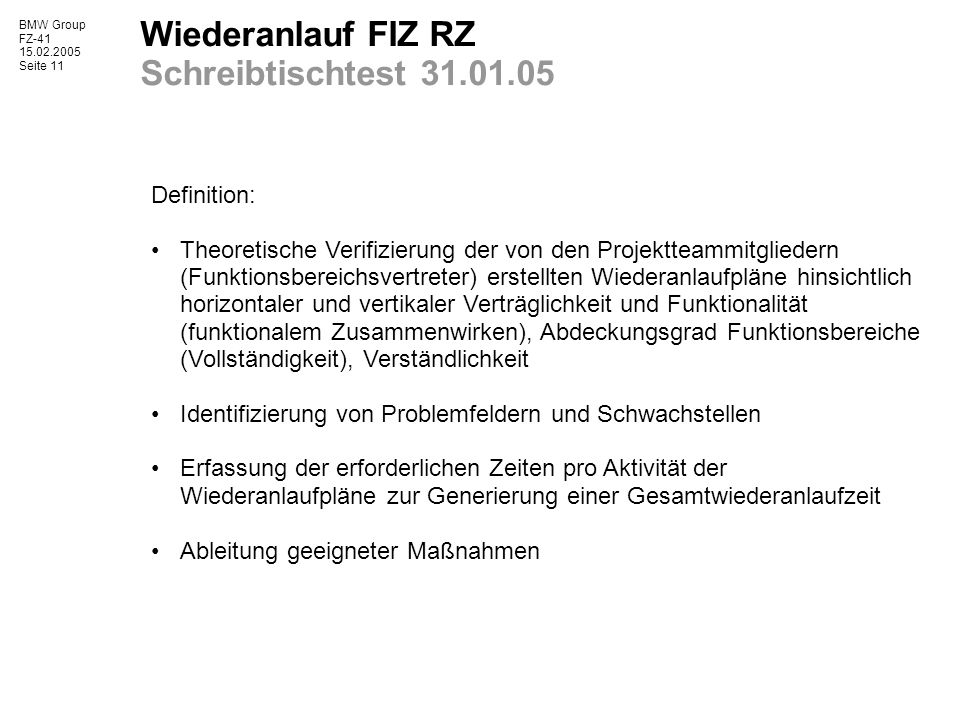 BMW Group FZ-41 15.02.2005 Seite 11 Wiederanlauf FIZ RZ Schreibtischtest 31.01.05 Definition: Theoretische Verifizierung der von den Projektteammitgli