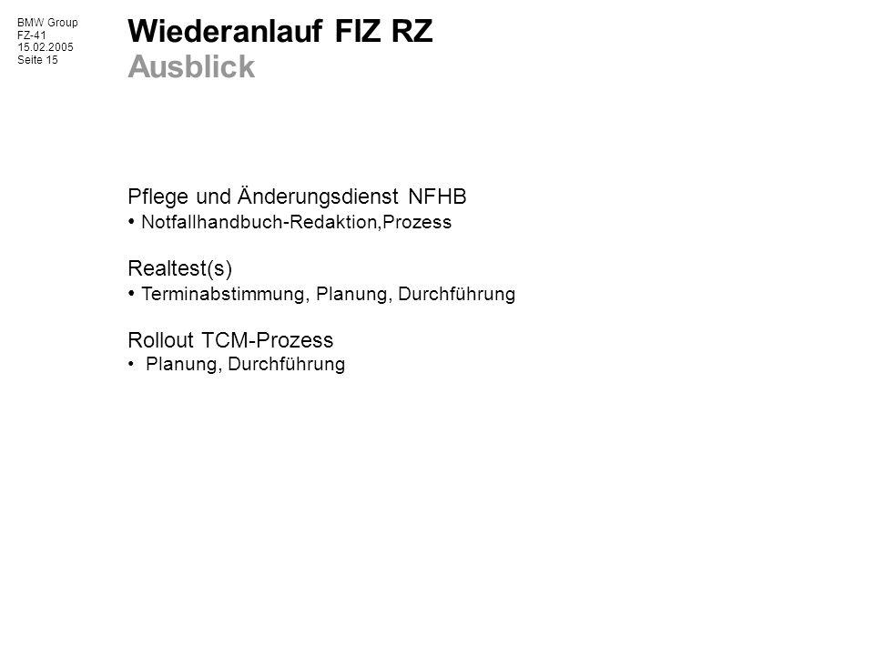 BMW Group FZ-41 15.02.2005 Seite 15 Wiederanlauf FIZ RZ Ausblick Pflege und Änderungsdienst NFHB Notfallhandbuch-Redaktion,Prozess Realtest(s) Termina