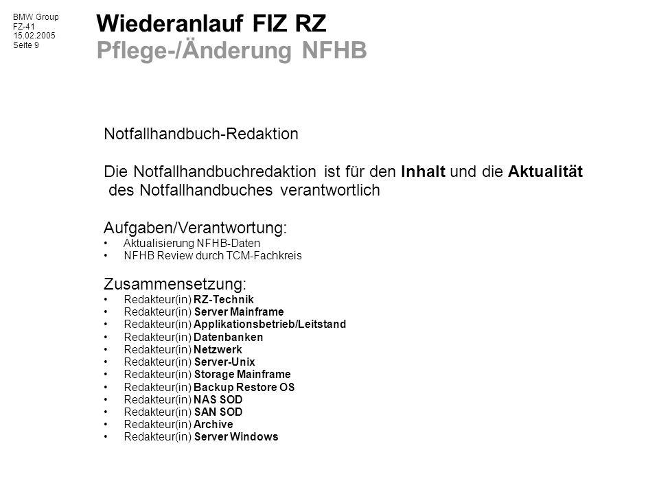 BMW Group FZ-41 15.02.2005 Seite 9 Wiederanlauf FIZ RZ Pflege-/Änderung NFHB Notfallhandbuch-Redaktion Die Notfallhandbuchredaktion ist für den Inhalt