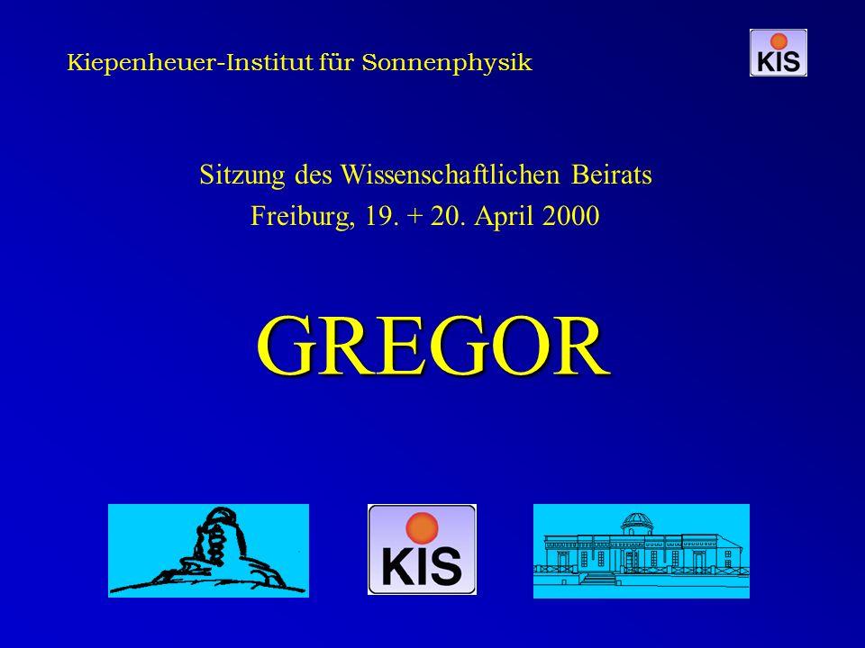 Kiepenheuer-Institut für Sonnenphysik GREGOR Sitzung des Wissenschaftlichen Beirats Freiburg, 19. + 20. April 2000