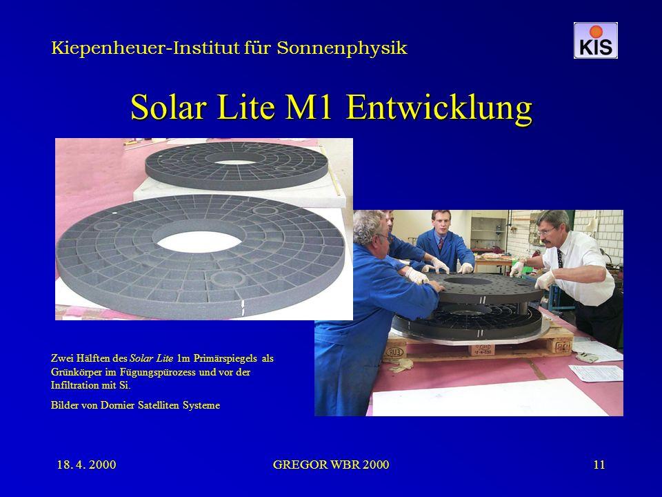 Kiepenheuer-Institut für Sonnenphysik 18. 4. 2000GREGOR WBR 200011 Solar Lite M1 Entwicklung Zwei Hälften des Solar Lite 1m Primärspiegels als Grünkör