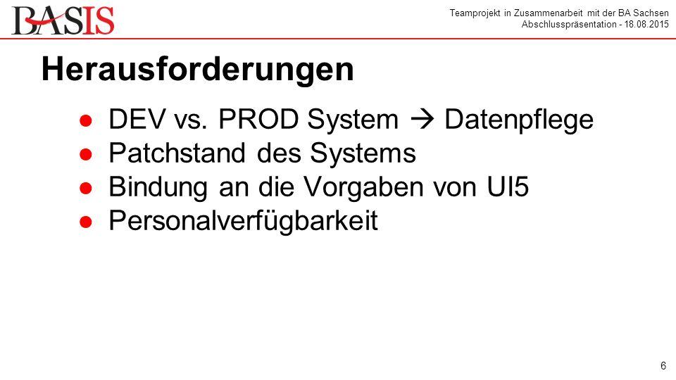 Teamprojekt in Zusammenarbeit mit der BA Sachsen Abschlusspräsentation - 18.08.2015 Herausforderungen ●DEV vs.