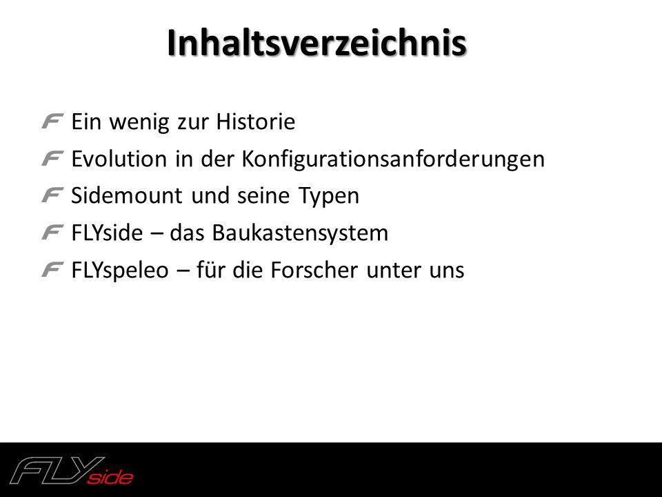 Ein wenig zur Historie Evolution in der Konfigurationsanforderungen Sidemount und seine Typen FLYside – das Baukastensystem FLYspeleo – für die Forsch