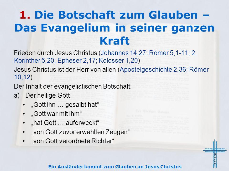 1. Die Botschaft zum Glauben – Das Evangelium in seiner ganzen Kraft Frieden durch Jesus Christus (Johannes 14,27; Römer 5,1-11; 2. Korinther 5,20; Ep