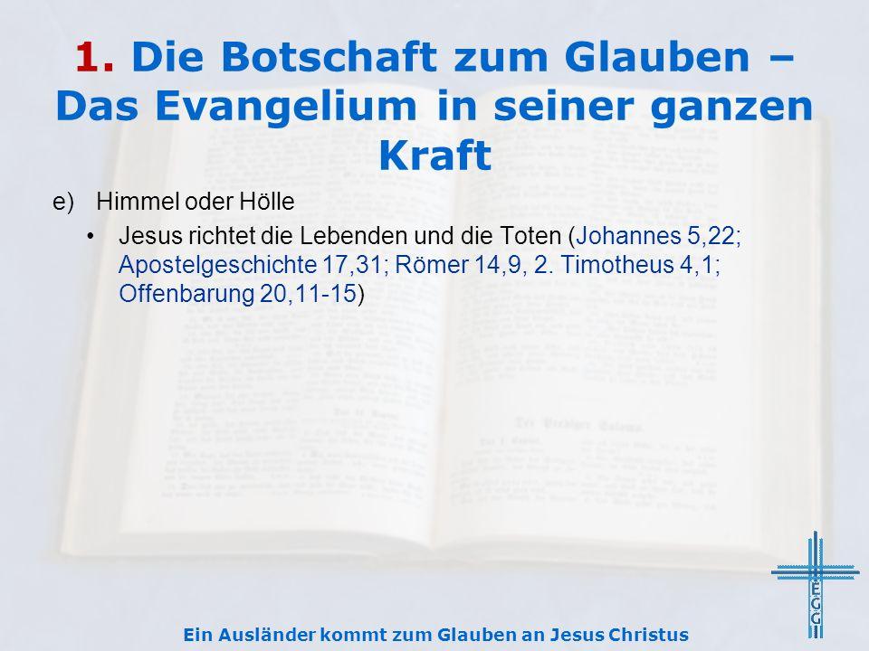 1. Die Botschaft zum Glauben – Das Evangelium in seiner ganzen Kraft e)Himmel oder Hölle Jesus richtet die Lebenden und die Toten (Johannes 5,22; Apos