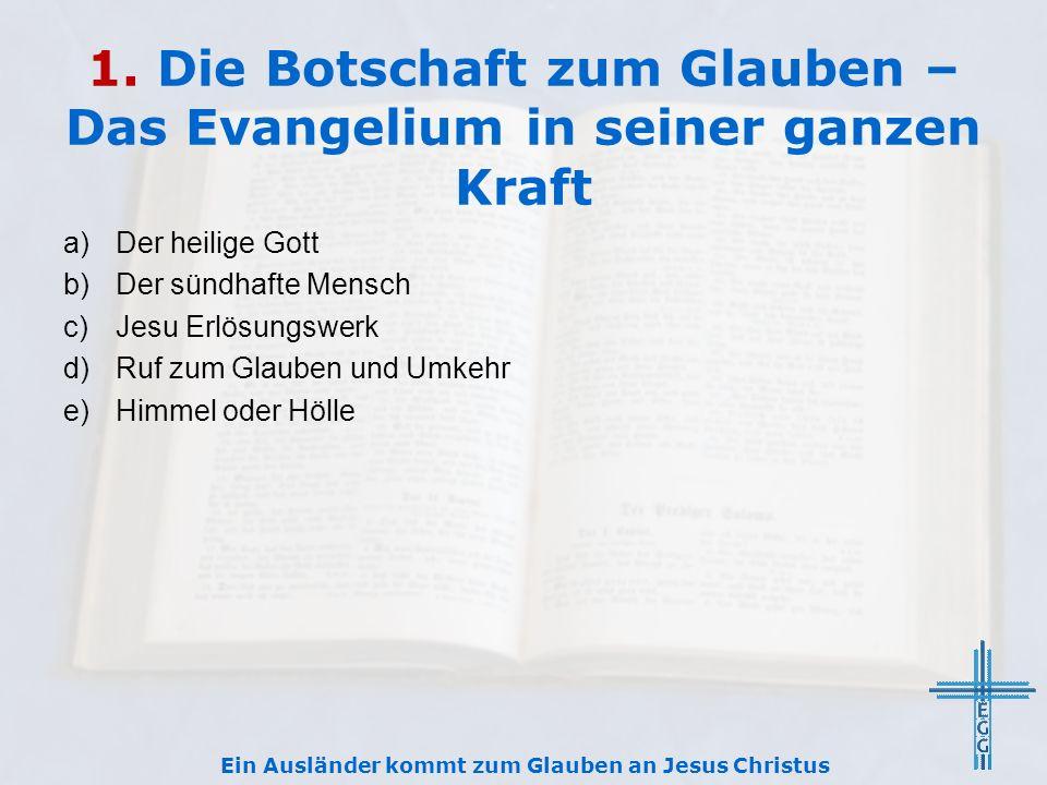 1. Die Botschaft zum Glauben – Das Evangelium in seiner ganzen Kraft a)Der heilige Gott b)Der sündhafte Mensch c)Jesu Erlösungswerk d)Ruf zum Glauben