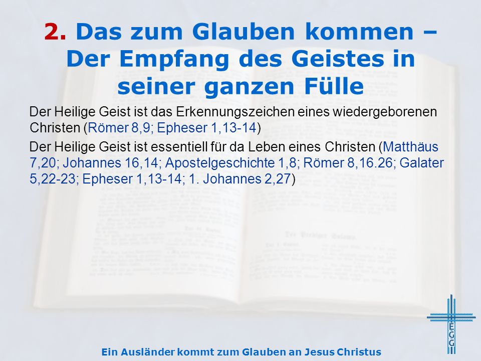 2. Das zum Glauben kommen – Der Empfang des Geistes in seiner ganzen Fülle Der Heilige Geist ist das Erkennungszeichen eines wiedergeborenen Christen