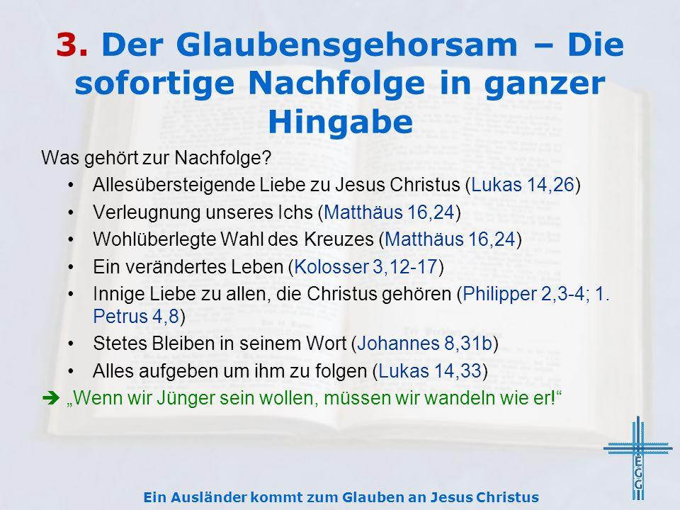 3. Der Glaubensgehorsam – Die sofortige Nachfolge in ganzer Hingabe Was gehört zur Nachfolge? Allesübersteigende Liebe zu Jesus Christus (Lukas 14,26)