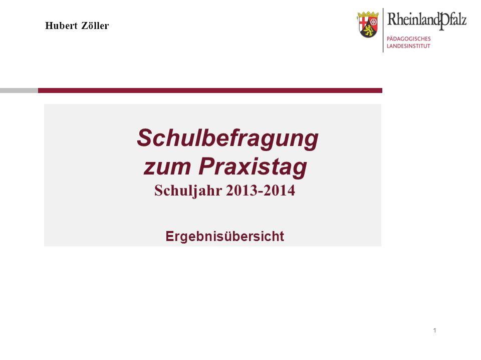 1 Schulbefragung zum Praxistag Schuljahr 2013-2014 Ergebnisübersicht Hubert Zöller
