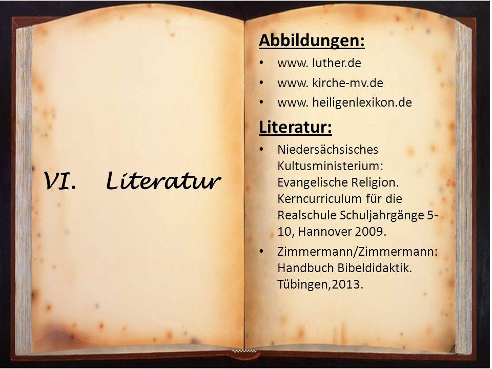 VI.Literatur Abbildungen: www. luther.de www. kirche-mv.de www. heiligenlexikon.de Literatur: Niedersächsisches Kultusministerium: Evangelische Religi