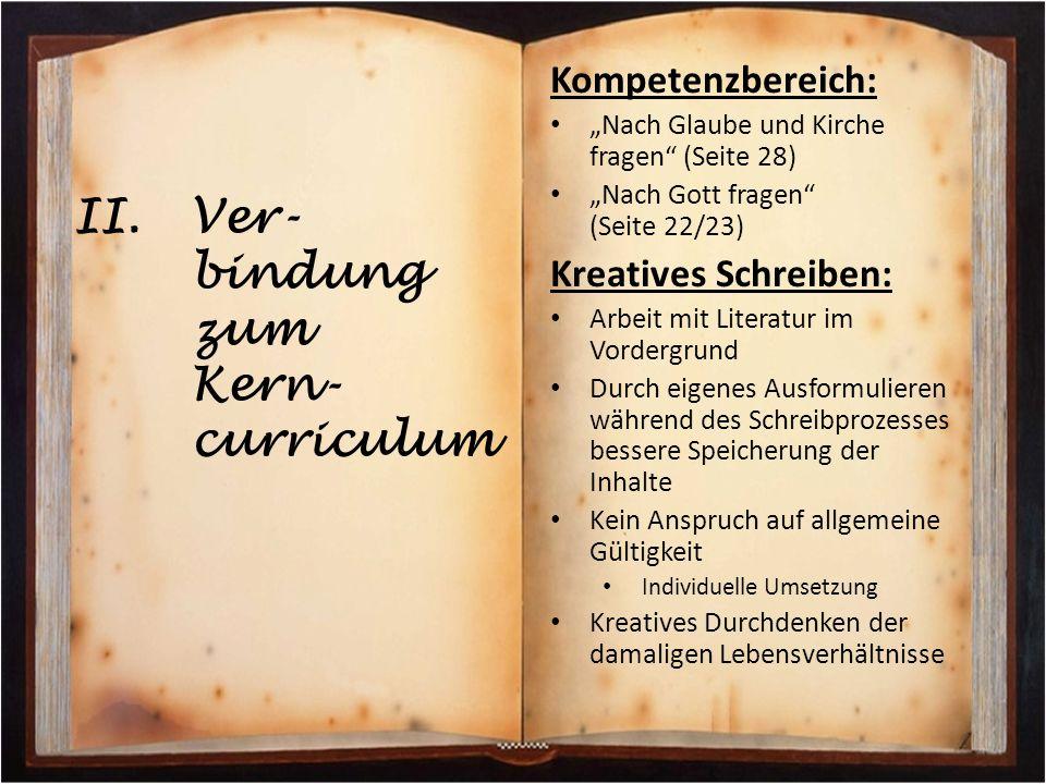 """II.Ver- bindung zum Kern- curriculum Kompetenzbereich: """"Nach Glaube und Kirche fragen"""" (Seite 28) """"Nach Gott fragen"""" (Seite 22/23) Kreatives Schreiben"""
