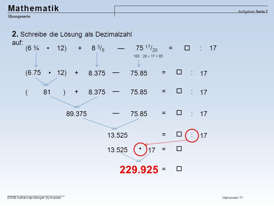 Mathematik Übungsserie Aufgaben Serie 7 ZKM© Aufnahmeprüfungen Gymnasien, Mathematik 71 2.