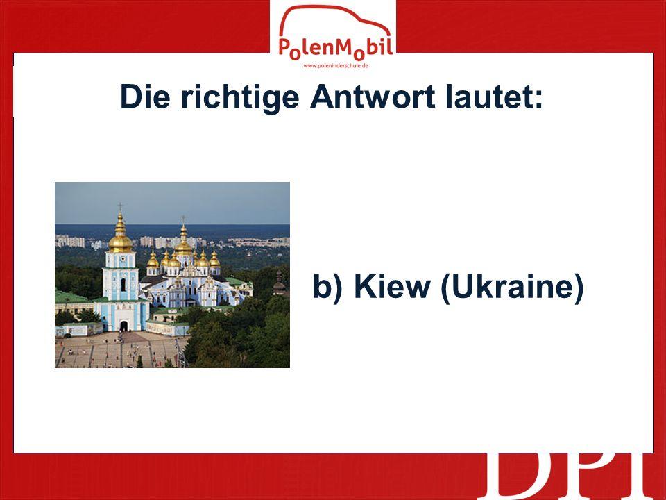 Die richtige Antwort lautet: b) Kiew (Ukraine)