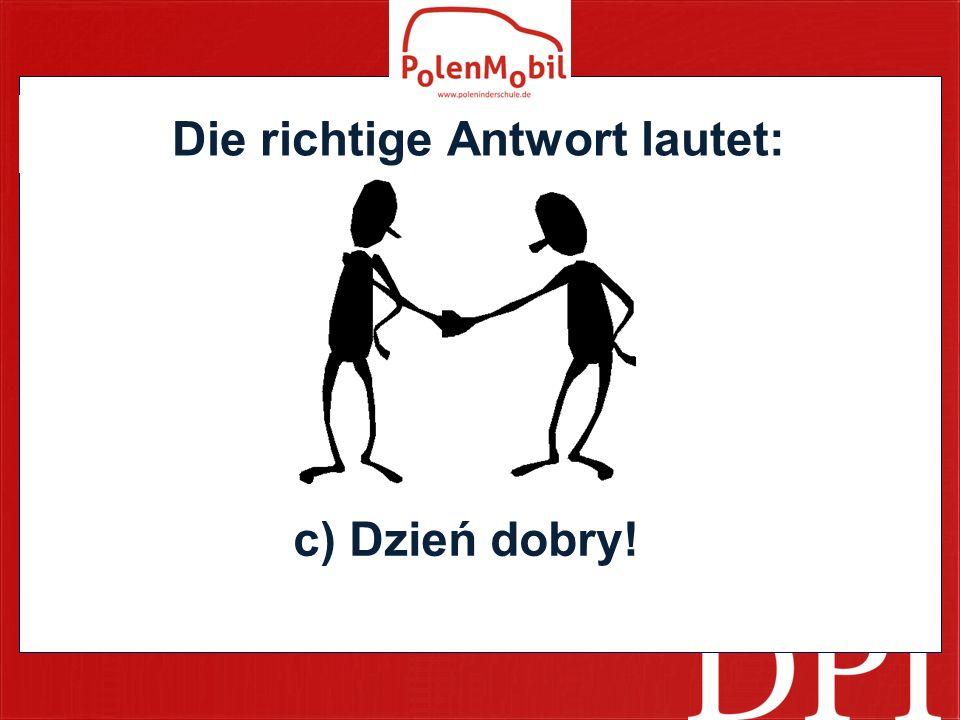 Die richtige Antwort lautet: c) Dzień dobry!