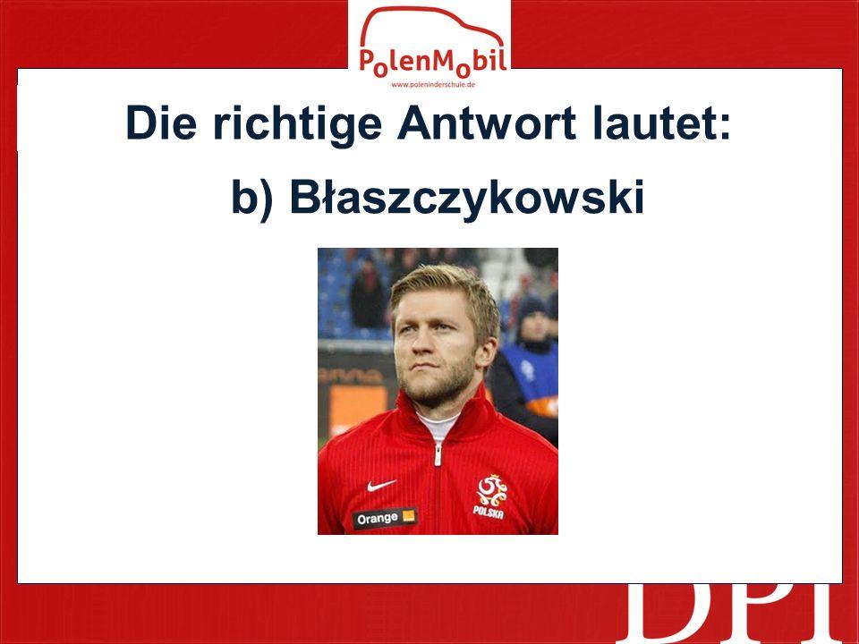 Die richtige Antwort lautet: b) Błaszczykowski
