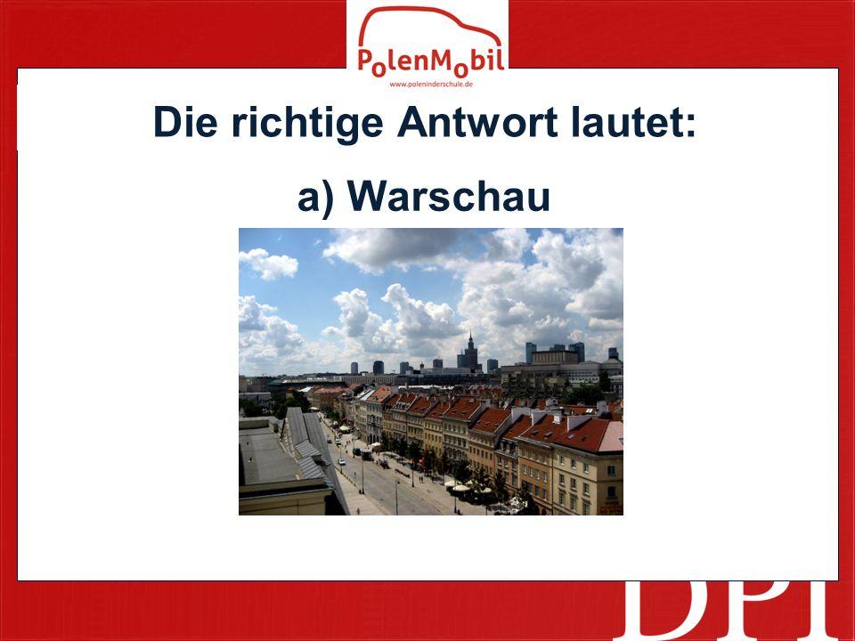 Die richtige Antwort lautet: a) Warschau