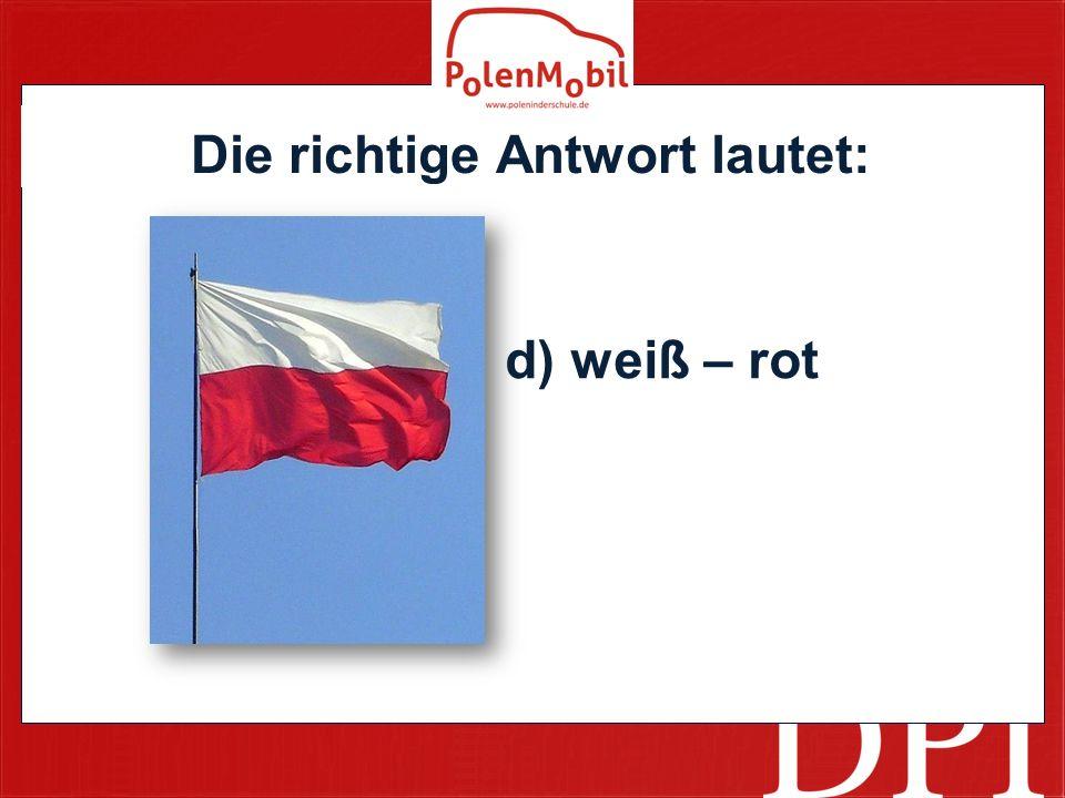 Die richtige Antwort lautet: d) weiß – rot