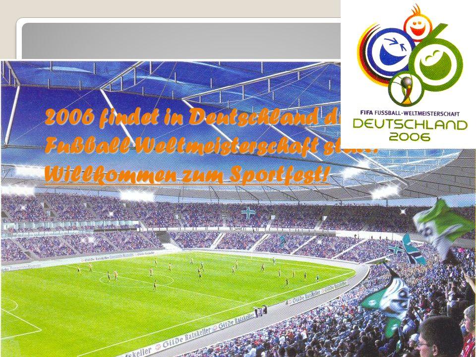 2006 findet in Deutschland die Fußball Weltmeisterschaft statt. Willkommen zum Sportfest!
