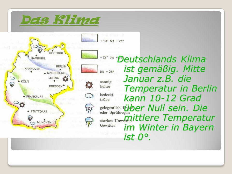 Das Klima Deutschlands Klima ist gemäßig. Mitte Januar z.B.