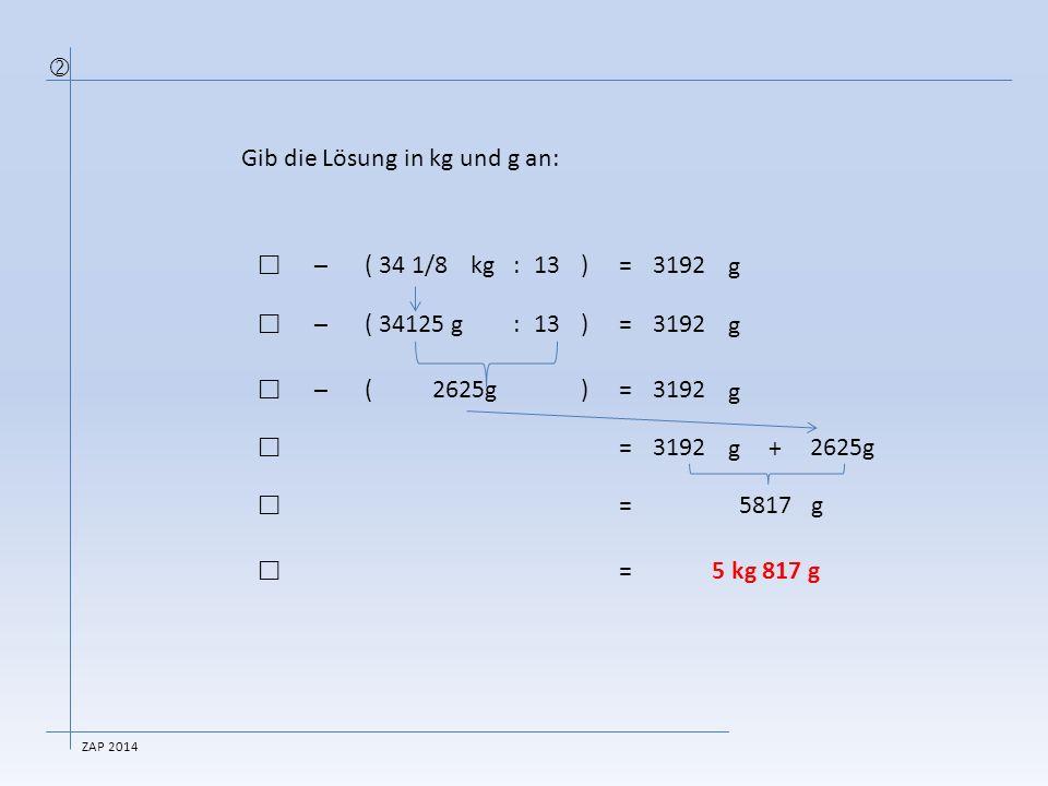 Gib die Lösung als Dezimalzahl an: (576.825+ 32 27/40):=126.6̶( 16 4 3/5) (576.825+ 32.675):=126.6̶( 16 4.6) 609.5 73.6   :=126.6̶  53 609.5 :=  53 609.5 :=  11.5=  ZAP 2014
