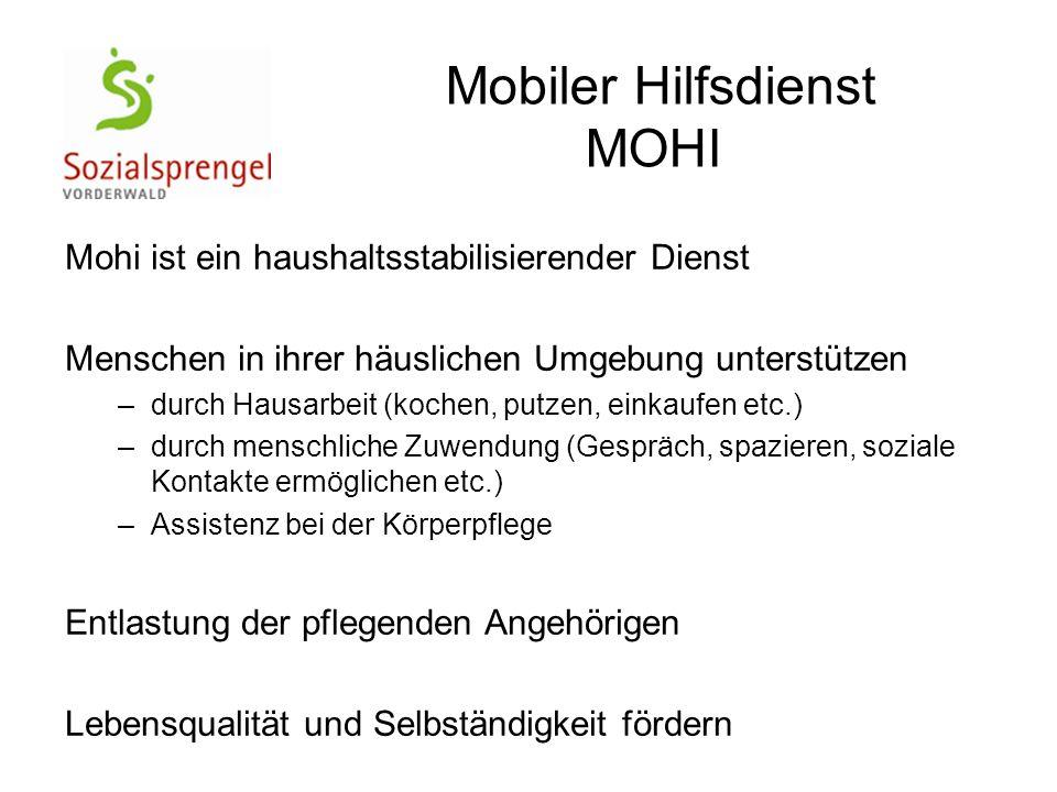 Mobiler Hilfsdienst MOHI Mohi ist ein haushaltsstabilisierender Dienst Menschen in ihrer häuslichen Umgebung unterstützen –durch Hausarbeit (kochen, p