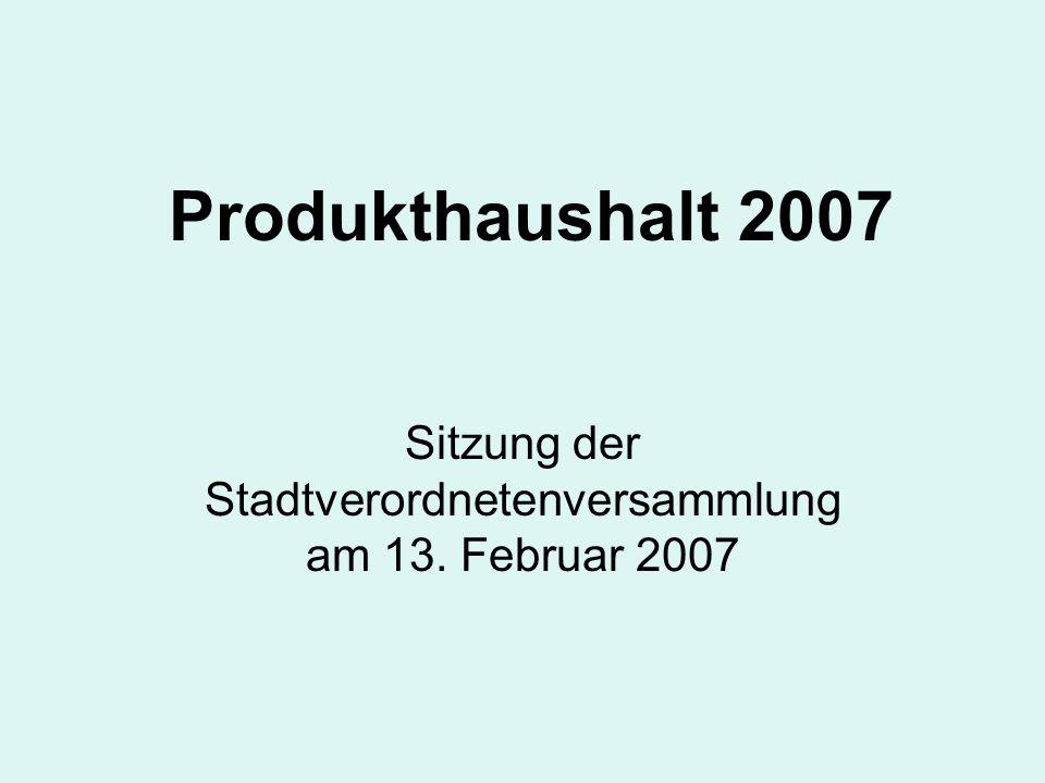 Produkthaushalt 2007 Sitzung der Stadtverordnetenversammlung am 13. Februar 2007