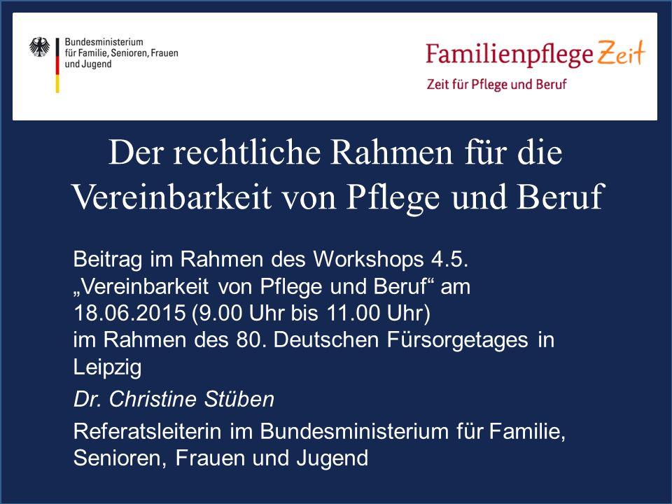 Der rechtliche Rahmen für die Vereinbarkeit von Pflege und Beruf Beitrag im Rahmen des Workshops 4.5.
