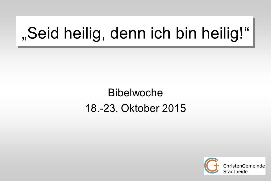 """Seid heilig, denn ich bin heilig! Bibelwoche 18.-23. Oktober 2015"