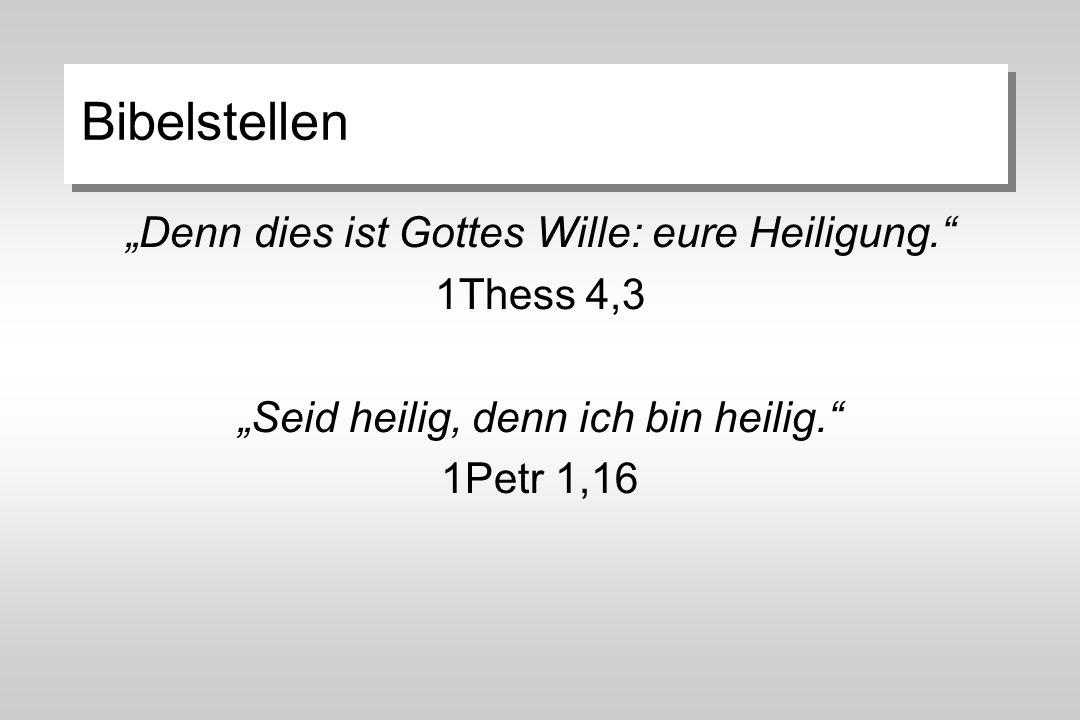 """Bibelstellen """"Denn dies ist Gottes Wille: eure Heiligung. 1Thess 4,3 """"Seid heilig, denn ich bin heilig. 1Petr 1,16"""