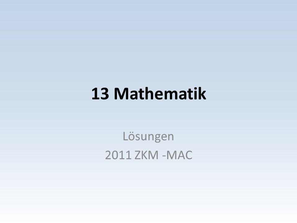 13 Mathematik Lösungen 2011 ZKM -MAC