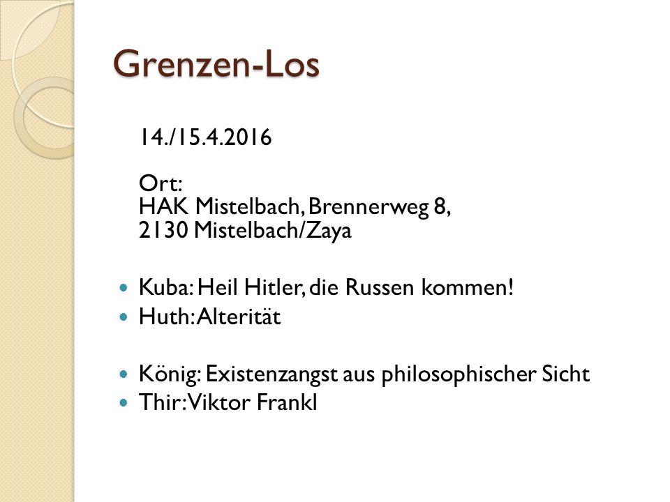 Grenzen-Los 14./15.4.2016 Ort: HAK Mistelbach, Brennerweg 8, 2130 Mistelbach/Zaya Kuba: Heil Hitler, die Russen kommen.