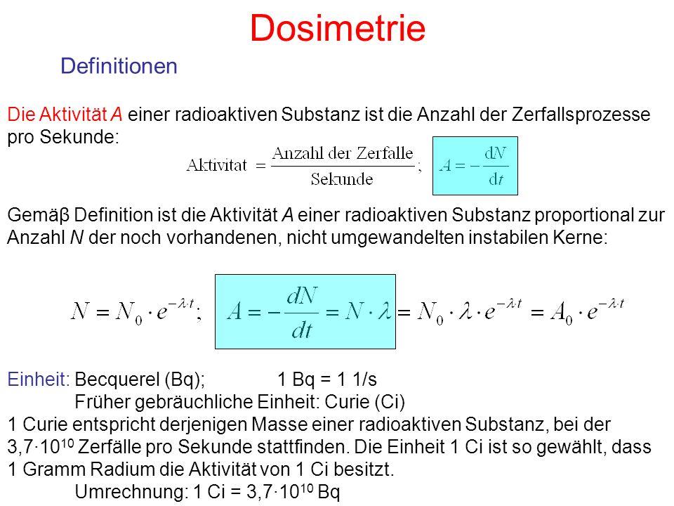 Definitionen Die Aktivität A einer radioaktiven Substanz ist die Anzahl der Zerfallsprozesse pro Sekunde: Einheit: Becquerel (Bq);1 Bq = 1 1/s Früher