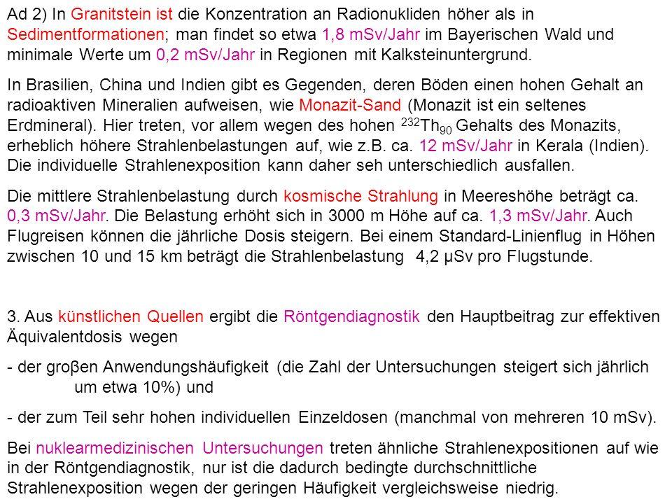 Ad 2) In Granitstein ist die Konzentration an Radionukliden höher als in Sedimentformationen; man findet so etwa 1,8 mSv/Jahr im Bayerischen Wald und