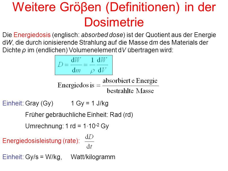 Die Energiedosis (englisch: absorbed dose) ist der Quotient aus der Energie dW, die durch ionisierende Strahlung auf die Masse dm des Materials der Di