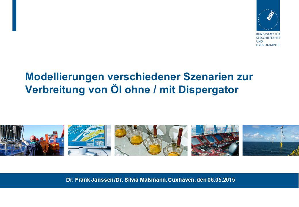 Modellierungen verschiedener Szenarien zur Verbreitung von Öl ohne / mit Dispergator Dr. Frank Janssen /Dr. Silvia Maßmann, Cuxhaven, den 06.05.2015