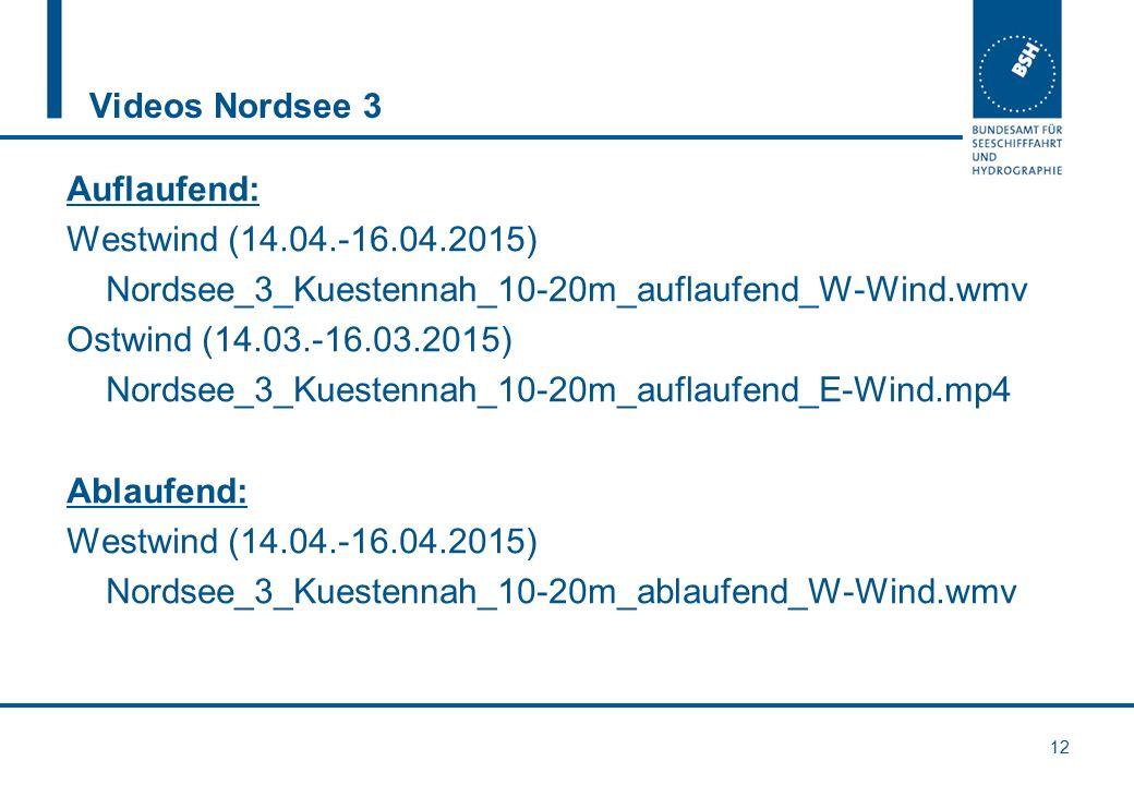 Videos Nordsee 3 12 Auflaufend: Westwind (14.04.-16.04.2015) Nordsee_3_Kuestennah_10-20m_auflaufend_W-Wind.wmv Ostwind (14.03.-16.03.2015) Nordsee_3_K