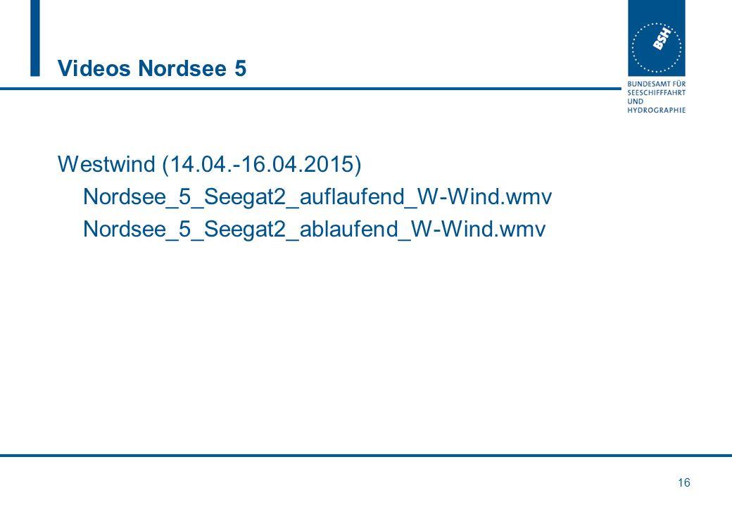 Videos Nordsee 5 16 Westwind (14.04.-16.04.2015) Nordsee_5_Seegat2_auflaufend_W-Wind.wmv Nordsee_5_Seegat2_ablaufend_W-Wind.wmv