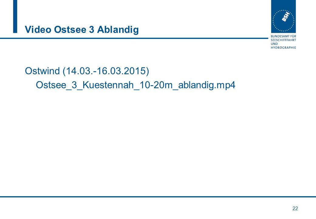 Video Ostsee 3 Ablandig Ostwind (14.03.-16.03.2015) Ostsee_3_Kuestennah_10-20m_ablandig.mp4 22