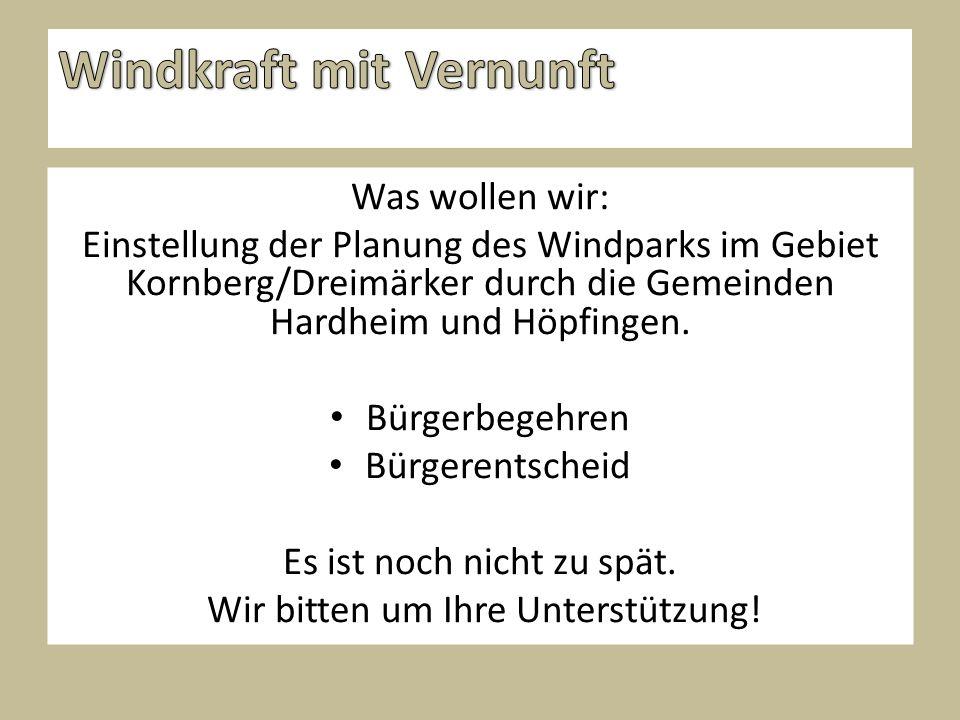 Was wollen wir: Einstellung der Planung des Windparks im Gebiet Kornberg/Dreimärker durch die Gemeinden Hardheim und Höpfingen.